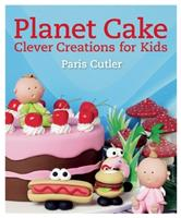 Planet Cake Clever Creations for Kids: 680 Clever Creations 1626860963 Book Cover