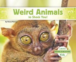 Weird Animals to Shock You! 1496613201 Book Cover