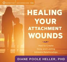 Healing Your Attachment Wounds: How to Create Deep and Lasting Intimate Relationships 1622038738 Book Cover