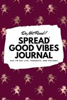 Do Not Read! Spread Good Vibes Journal: Day-To-Day Life, Thoughts, and Feelings (6x9 Softcover Journal / Notebook) 1087830885 Book Cover