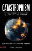 Catastrophism: The Apocalyptic Politics of Collapse and Rebirth 160486589X Book Cover