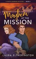 Mayhem at the Mission: A Santa Barbara Mystery 1098639057 Book Cover