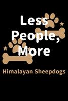 Less People, More Himalayan Sheepdogs: Journal (Diary, Notebook) Funny Dog Owners Gift for Himalayan Sheepdog Lovers 1708216782 Book Cover