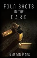 Four Shots in the Dark 1534918299 Book Cover