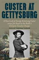 Custer at Gettysburg: A New Look at George Armstrong Custer Versus Jeb Stuart in the Battle's Climactic Cavalry Charges 0811738531 Book Cover