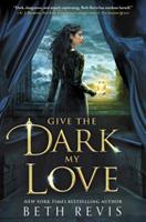 Give the Dark My Love 1595147179 Book Cover