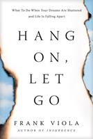 Hang On, Let Go: What to Do When Your Dreams Are Shattered and Life Is Falling Apart 1496452224 Book Cover