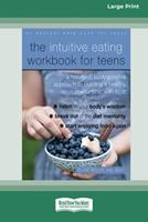 The Intuitive Eating Workbook for Teens: A Non-Diet, Body Positive Approach to Building a Healthy Relationship with Food (16pt Large Print Edition) 0369356241 Book Cover