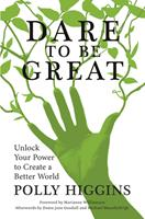 Dare to Be Great: Unlock Your Power to Create a Better World 075099410X Book Cover