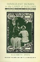 Immigrant Women in the Land of Dollars: Life and Culture on the Lower East Side 1890-1925 (New Feminist Library) 0853456828 Book Cover