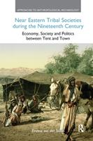 Near Eastern Tribal Societies During the Nineteenth Century: Economy, Society and Politics Between Tent and Town 0367872234 Book Cover