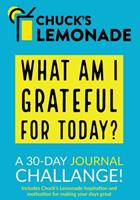 Chuck's Lemonade - What are you grateful for today? A 30-Day Journal Challenge.: Part of the Chuck's Lemonade Collection of books, journals, ... help you improve your thoughts and your life 1636490484 Book Cover