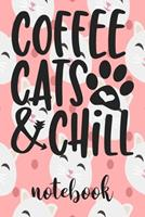 Coffee Cats and Chill - Notebook: Cute Cat Themed Notebook Gift For Women 110 Blank Lined Pages With Kitty Cat Quotes 1710292199 Book Cover