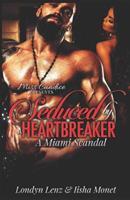 Seduced By a Heartbreaker: A Miami Scandal 1082802786 Book Cover