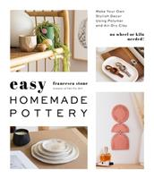Easy Homemade Pottery: Make Your Own Stylish Décor Using Polymer and Air-Dry Clay