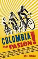 Colombia Es Pasion!: The Generation of Racing Cyclists Who Changed Their Nation and the Tour de France 1474609724 Book Cover