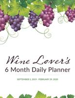 Wine Lover's 6 Month Daily Planner: September 1, 2019 - February 29, 2020 1692598430 Book Cover