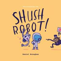 Shush Robot!: Hilarious shout-out-loud wordplay to ignite self-expression null Book Cover