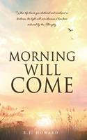 Morning Will Come: When life leaves you shattered and enveloped in darkness, the light will come because it has been ordained by the Almighty 1662808151 Book Cover