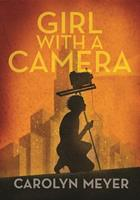 Girl with a Camera: Margaret Bourke-White, Photographer: A Novel 1629795844 Book Cover