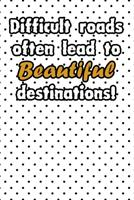 Difficult roads often lead to beautiful destinations life quote for motivation to start a happy new year notebook gift: Journal with blank Lined pages for journaling, note taking and jotting down idea 167398195X Book Cover