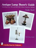 Antique Lamp Buyer's Guide: Identifying Late 19th and Early 20th Century American Lighting 0764308548 Book Cover