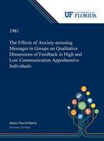 The Effects of Anxiety-arousing Messages in Groups on Qualitative Dimensions of Feedback in High and Low Communication Apprehensive Individuals 0530007894 Book Cover