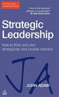 Strategic Leadership: How to Think and Plan Strategically and Provide Direction 0749462035 Book Cover