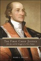 The First Chief Justice: John Jay and the Struggle of a New Nation 1438487851 Book Cover