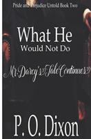 What He Would Not Do: Mr. Darcy's Tale Continues 1453727868 Book Cover
