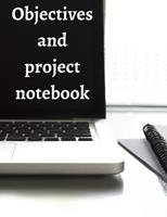 Objectives and Project Notebook: Make your dreams come true by organizing yourself! -- 100 pages -- Task Organization -- Project Tracker -- To Do List -- Notes -- Budget -- Time Management -- Business 1676816453 Book Cover