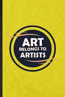 Art Belongs to Artists: Funny Blank Lined Painting Performing Art Notebook/ Journal, Graduation Appreciation Gratitude Thank You Souvenir Gag Gift, Superb Graphic 110 Pages 1676745327 Book Cover