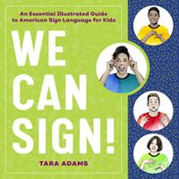 We Can Sign!: An Essential Illustrated Guide to American Sign Language for Kids