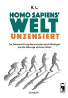 Homo sapiens' Welt - Unzensiert: Die Fehlentwicklung des Menschen durch Machtgier und die Sabotage ethischer Werte 3828036066 Book Cover