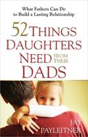52 Things Daughters Need from Their Dads 0736948104 Book Cover