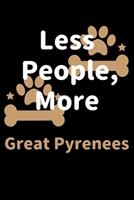 Less People, More Great Pyrenees: Journal (Diary, Notebook) Funny Dog Owners Gift for Great Pyrenees Lovers 1708215239 Book Cover