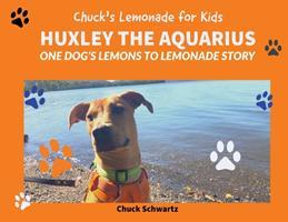 Huxley The Aquarius One Dog's Lemons To Lemonade Story 1636490476 Book Cover