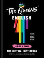 The Queens' English: The Lgbtqia+ Dictionary of Slang and Colloquial Expressions