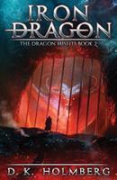 Iron Dragon: An Epic Fantasy Adventure 1661918824 Book Cover