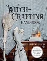 The Witch-Crafting Handbook: Magical projects and recipes for you and your home