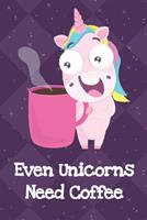 Even Unicorns Need Coffee: Fun and Humor Inspired Unicorn Notebook and Journal with Lined Pages for Creative Writing and Sketching 1704256968 Book Cover