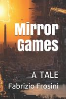 Mirror Games: A Tale 1673217419 Book Cover