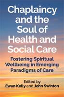 Chaplaincy and the Soul of Health and Social Care: Fostering Spiritual Wellbeing in Emerging Paradigms of Care 1785922246 Book Cover