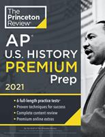 Princeton Review AP U.S. History Premium Prep, 2021: 5 Practice Tests + Complete Content Review + Strategies & Techniques