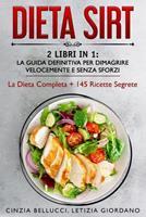 Dieta Sirt: 2 Libri in 1: La Guida Definitiva Per Dimagrire Velocemente e Senza Sforzi: La Dieta Completa + 145 Ricette Segrete 1914104722 Book Cover