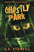 Ghostly Park (Monster Files Book 3) 1006495606 Book Cover