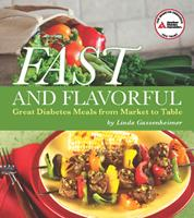 Fast and Flavorful: Great Diabetes Meals from Market to Table 1580404448 Book Cover