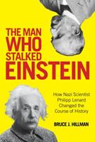 The Man Who Stalked Einstein: How Nazi Scientist Philipp Lenard Changed the Course of History 1493010018 Book Cover