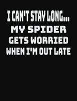 I Can't Stay Long... My Spider Gets Worried When I'm Out Late: College Ruled Notebook Journal for Spider Lovers 1704061636 Book Cover
