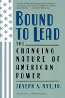 Bound to Lead: The Changing Nature of American Power 0465007449 Book Cover